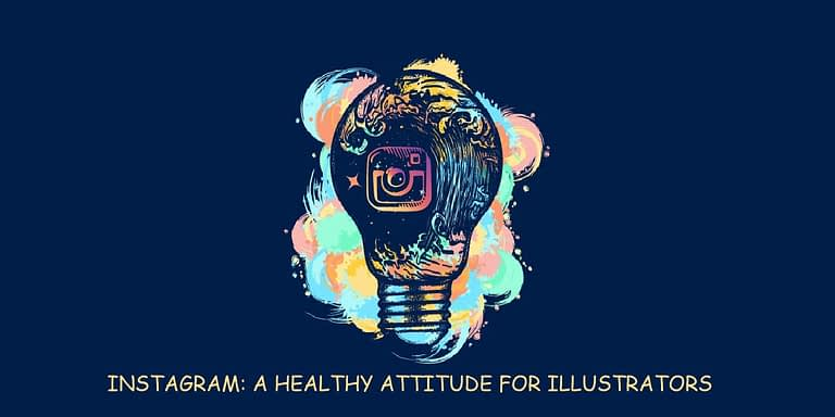 Instagram: A Healthy Attitude For Illustrators